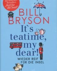 Bill Bryson: It's teatime, my dear!: Wieder reif für die Insel