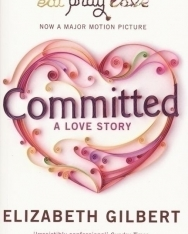 Elizabeth Gilbert: Committed - A love story