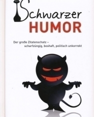 Schwarzer Humor: Der große Zitatenschatz, scharfzüngig, boshaft, politisch unkorrekt