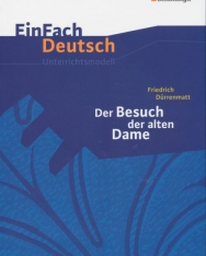 EinFach Deutsch Unterrichtsmodelle: Friedrich Dürrenmatt: Der Besuch der alten Dame