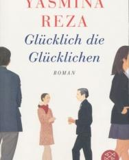 Yasmina Reza: Glücklich die Glüchklichen