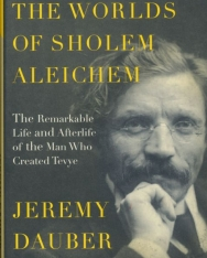 Jeremy Dauber: The Worlds of Sholem Aleichem: The Remarkable Life and Afterlife of the Man Who Created Tevye