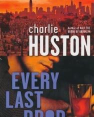 Charlie Huston: Every Last Drop