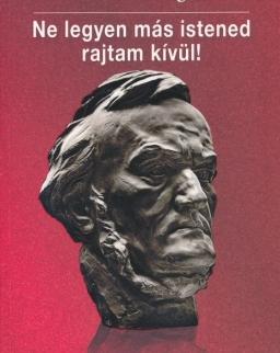 Gottfried Wagner: Ne legyen más istened rajtam kívül! - Richard Wagnerről