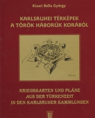 Kriegskarten und Pläne aus der Türkenzeit in den Karlsruher Sammlungen - Karlsruhei térképek a török háborúk korából
