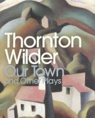 Thornton Wilder: Our Town / The Skin of Our Teeth / The Matchmaker