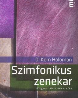 D. Kern Holoman: Szimfonikus zenekar - nagyon rövid bevezetés