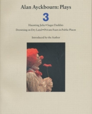Alan Ayckbourn: Plays Volume 3: Haunting Julia, Sugar Daddies, Drowning on Dry Land, Private Fears in Publi