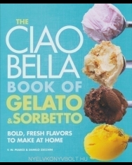 The Ciao Bella Book of Gelato & Sorbetto