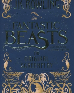 J. K. Rowling: Fantastic Beasts and Where to Find Them - The Original Screenplay