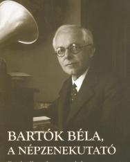 A népzenekutató Bartók Béla (Pávai István)