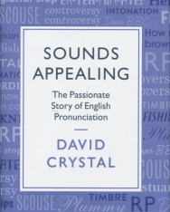 David Crystal: Sounds Appealing: The Passionate Story of English Pronunciation