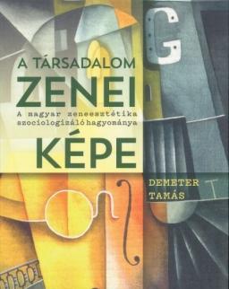 Demeter Tamás: A társadalom zenei képe - A magyar zeneesztétika szociologizáló hagyománya