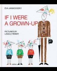 Janikovszky Éva: If I Were a Grown-Up (Ha én felnőtt volnék angol nyelven) 2016
