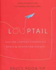 Bruce Poon Tip: Looptail: How One Company Changed the World by Reinventing Business