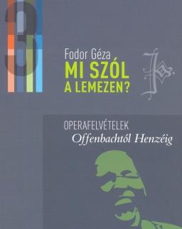 Fodor Géza: Mi szól a lemezen? 3. -Operafelvételek Offenbachtól Henzéig