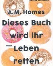 A.M. Homes: Dieses Buch wird Ihr Leben retten