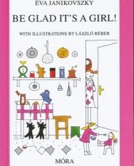 Janikovszky Éva: Be Glad It's a Girl! (Örülj, hogy lány! angol nyelven)