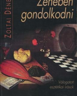 Zoltai Dénes: Zenében gondolkodni - Válogatott esztétikai írások