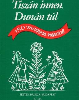 Tiszán innen, Dunán túl - 150 magyar népdal