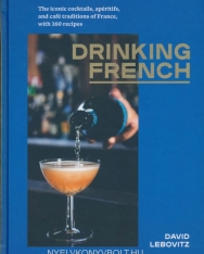 David Lebovitz: Drinking French: The Iconic Cocktails, Apéritifs, and Café Traditions of France, with 160 Recipes