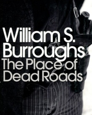 William S. Burroughs: The Place of Dead Roads