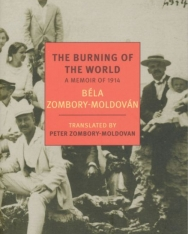 Zombory-Moldován Béla: The Burning of the World: A Memoir of 1914