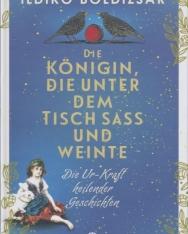 Boldizsár Ildikó: Die Königin, die unter dem Tisch sass und weinte: Die Ur-Kraft heilender Geschichten (Hamupipoke Facebook-profilja német nyelven)