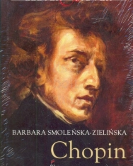 Barbara Smolenska-Zielinska: Chopin (CD melléklettel, Életek és művek sorozat)