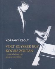 Koppány Zsolt: Volt egyszer egy Kocsis Zoltán - hosszú évtized egy géniusz közelében