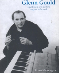 Bruno Monsaingeon: Glenn Gould - Egyáltalán nem tartom magam különcnek