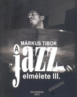 Márkus Tibor: A jazz elmélete III. (CD-melléklettel)