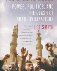 The Strong Horse - Power, Politics, and the Clash of Arab Civilizations