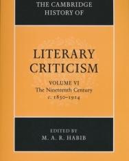 The Cambridge History of Literary Criticism Volume VI - The Nineteenth Century c. 1830-1914