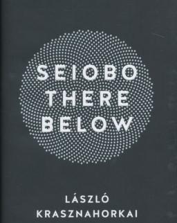 Krasznahorkai László: Seiobo There Below  (Seibo járt odalent angol nyelven)