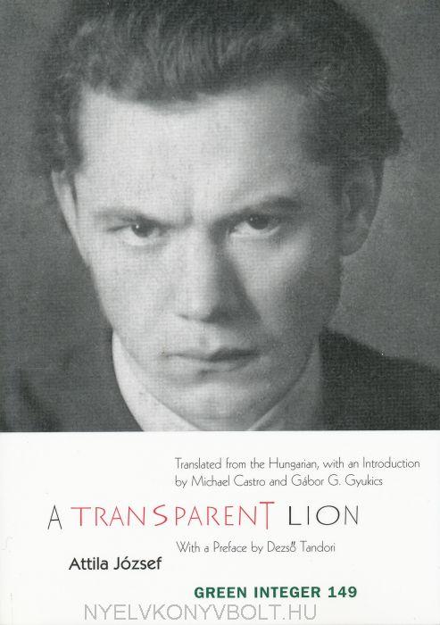 József Atilla: A Transparent Lion - Selected Poems (A bőr alatt halovány árnyék, válogatott versek angol nyelven)