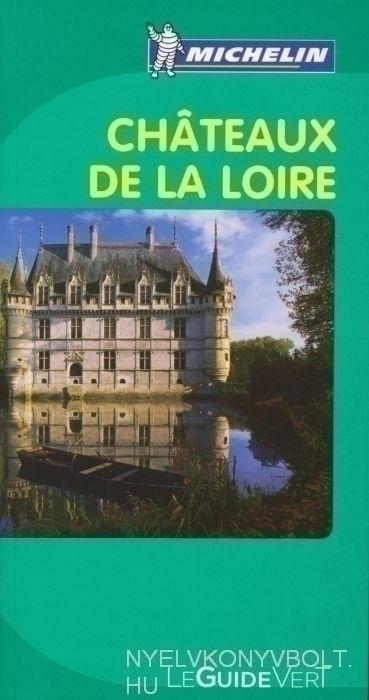 Michelin Le Guide Vert - Chateaux de la Loire