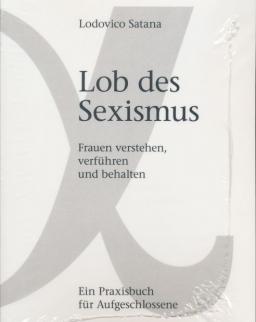 Lodovico Satana: Lob des Sexismus: Frauen verstehen, verführen und behalten