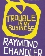 Raymond Chandler: Trouble Is My Business