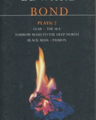 Bond Plays: 2: Lear, the Sea, Narrow Road to the Deep North, Black Mass, and Passion