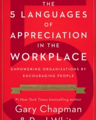 Gary Chapman, Paul White: The 5 Languages of Appreciation in the Workplace - Empowering Organizations by Encouraging People
