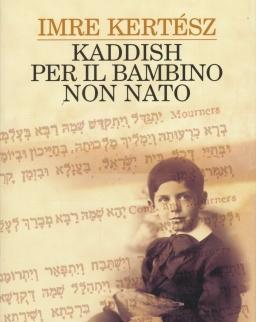 Kertész Imre: Kaddish per il Bambino non Nato (Kaddis a meg nem született gyermekért olasz nyelven)