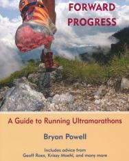 Bryon Powell: Relentless Forward Progress - A Guide to Running Ultramarathons