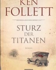 Ken Follett: Sturz der Titanen: Die Jahrhundert-Saga.