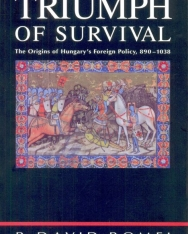 P. David Romei: Triumph of Survival - The Origins of Hungary's Foreign Policy, 890-1038