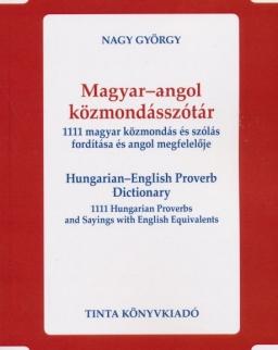 Magyar-angol közmondásszótár. 1111 magyar közmondás és szólás fordítása és angol megfelelője