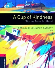 A Cup of Kindness - Stories from Scotland - Oxford Bookworms Library Level 3