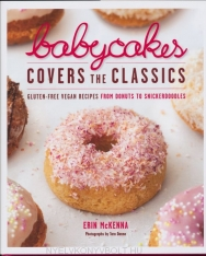 Erin McKenna: BabyCakes Covers the Classics - Gluten-Free Vegan Recipes from Donuts to Snickerdoodles
