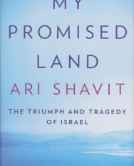 Ari Shavit: My Promised Land: The Triumph and Tragedy of Israel