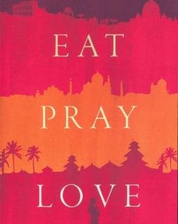 Elizabeth Gilbert: Eat Pray Love: Eine Frau auf der Suche nach allem quer durch Italien, Indien und Indonesien